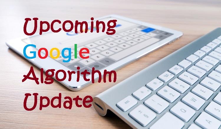 Upcoming Google Algorithm Update